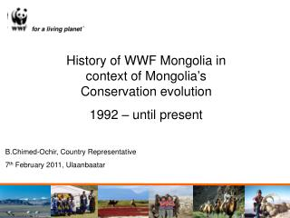 History of WWF Mongolia in context of Mongolia s Conservation evolution 1992   until present