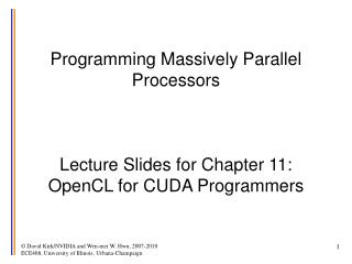 Programming Massively Parallel Processors    Lecture Slides for Chapter 11:  OpenCL for CUDA Programmers