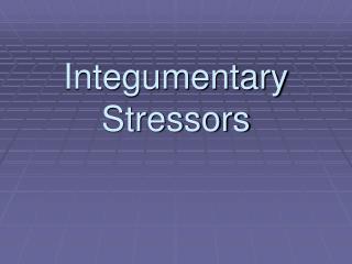 Integumentary Stressors