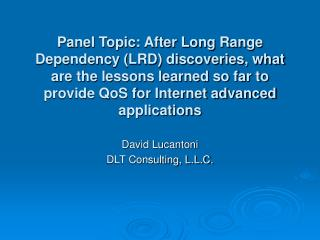 Panel Topic: After Long Range Dependency LRD discoveries, what are the lessons learned so far to provide QoS for Interne