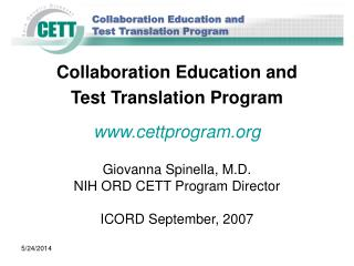 Collaboration Education and  Test Translation Program cettprogram  Giovanna Spinella, M.D. NIH ORD CETT Program Director