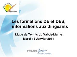 Les formations DE et DES, informations aux dirigeants  Ligue de Tennis du Val-de-Marne  Mardi 18 Janvier 2011