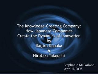 The Knowledge-Creating Company: How Japanese Companies  Create the Dynamics of Innovation by Ikujiro Nonaka   Hirotaki T