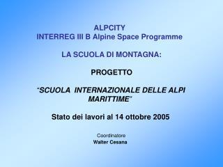 ALPCITY INTERREG III B Alpine Space Programme     LA SCUOLA DI MONTAGNA:     PROGETTO      SCUOLA  INTERNAZIONALE D