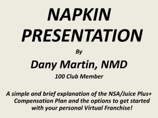 NAPKIN PRESENTATION By Dany Martin, NMD 100 Club Member  A simple and brief explanation of the NSA