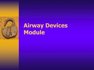 Airway Devices Module