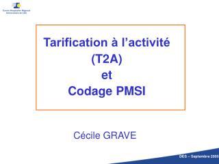 Tarification   l activit   T2A et  Codage PMSI