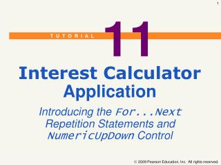Interest Calculator Application Introducing the For...Next Repetition Statements and NumericUpDown Control