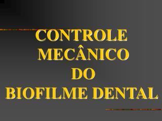 CONTROLE  MEC NICO DO BIOFILME DENTAL