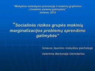 Mokyklos nelankymo prevencija ir mokiniu gra inimo  i  vietimo sistema galimybes   Jonava, 2010    Socialines rizikos g