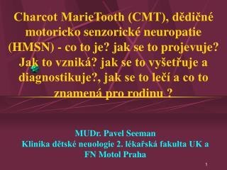 Charcot MarieTooth CMT, dedicn  motoricko senzorick  neuropatie HMSN - co to je jak se to projevuje Jak to vznik  jak se