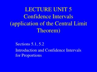 LECTURE UNIT 5 Confidence Intervals application of the Central Limit Theorem
