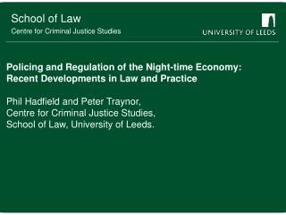 Policing and Regulation of the Night-time Economy: Recent Developments in Law and Practice  Phil Hadfield and Peter Tray
