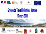 Groupe de Travail Pollutions Marines 17 mars 2010