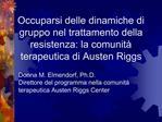 Occuparsi delle dinamiche di gruppo nel trattamento della resistenza: la comunit  terapeutica di Austen Riggs