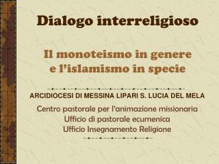 Dialogo interreligioso  Il monoteismo in genere e l islamismo in specie