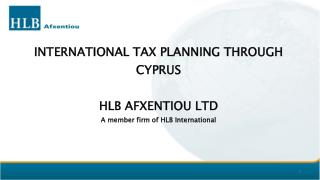 INTERNATIONAL TAX PLANNING THROUGH CYPRUS   HLB AFXENTIOU LTD A member firm of HLB International