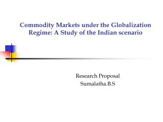 Commodity Markets under the Globalization Regime: A Study of the Indian scenario