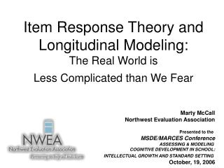 Item Response Theory and Longitudinal Modeling:  The Real World is  Less Complicated than We Fear