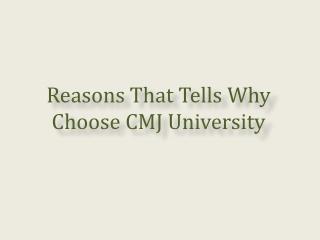 Reasons That Tells Why Choose CMJ University