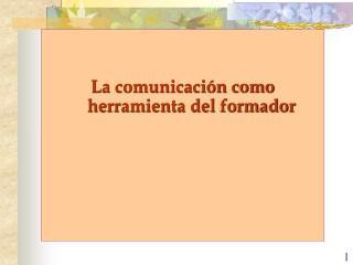 La comunicaci n como herramienta del formador