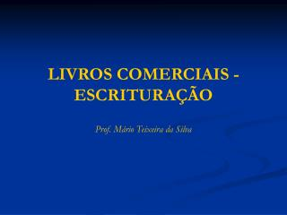 LIVROS COMERCIAIS - ESCRITURA  O