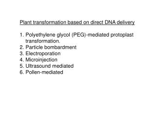 Plant transformation based on direct DNA delivery  Polyethylene glycol PEG-mediated protoplast transformation. Particle