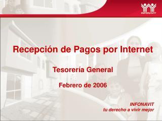 Recepci n de Pagos por Internet  Tesorer a General  Febrero de 2006