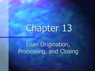 Loan Origination, Processing, and Closing