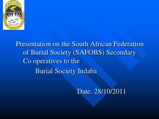 Presentation on the South African Federation of Burial Society SAFOBS Secondary Co operatives to the             Burial