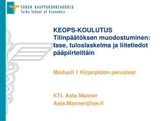 KEOPS-KOULUTUS Tilinp  t ksen muodostuminen: tase, tuloslaskelma ja liitetiedot p  piirteitt in