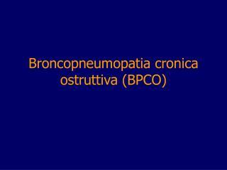Broncopneumopatia cronica ostruttiva BPCO