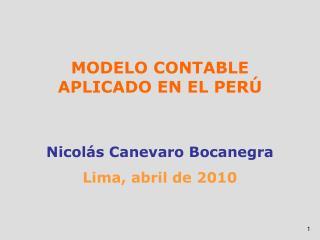 MODELO CONTABLE APLICADO EN EL PER    Nicol s Canevaro Bocanegra Lima, abril de 2010