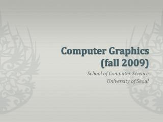 Computer Graphics fall 2009