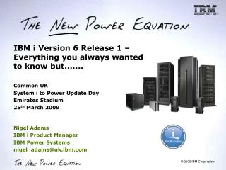 Nigel Adams IBM i Product Manager IBM Power Systems nigel_adamsuk.ibm