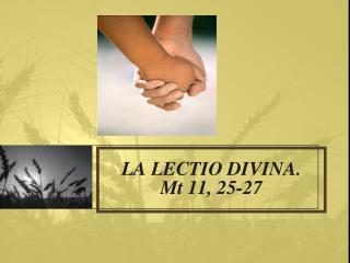 LA LECTIO DIVINA. Mt 11, 25-27
