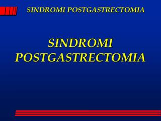 SINDROMI POSTGASTRECTOMIA