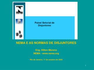 NEMA E AS NORMAS DE DISJUNTORES  Eng. Hilton Moreno  NEMA - nema  Rio de Janeiro, 11 de outubro de 2005