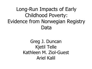 Long-Run Impacts of Early Childhood Poverty:  Evidence from Norwegian Registry Data
