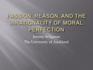 Passion, reason, and the irrationality of MORAL PERFECTION
