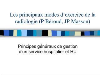 Les principaux modes d exercice de la radiologie P B roud, JP Masson
