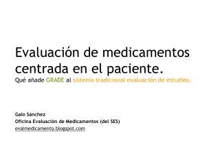 Evaluaci n de medicamentos centrada en el paciente.  Qu  a ade GRADE al sistema tradicional evaluaci n de estudios.
