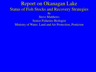 Report on Okanagan Lake  Status of Fish Stocks and Recovery Strategies By Steve Matthews Senior Fisheries Biologist Mini
