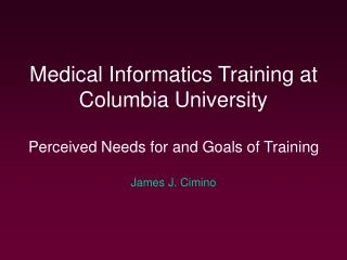 Medical Informatics Training at Columbia University  Perceived Needs for and Goals of Training