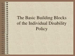 The Basic Building Blocks of the Individual Disability Policy