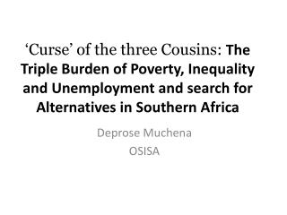 Curse  of the three Cousins: The Triple Burden of Poverty, Inequality and Unemployment and search for Alternatives in S