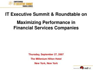 IT Executive Summit  Roundtable on Maximizing Performance in     Financial Services Companies          Thursday, Septemb