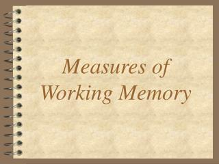 Measures of  Working Memory
