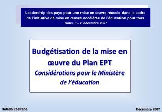 Budg tisation de la mise en  uvre du Plan EPT Consid rations pour le Minist re de l  ducation
