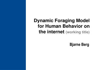 Dynamic Foraging Model for Human Behavior on the internet working title